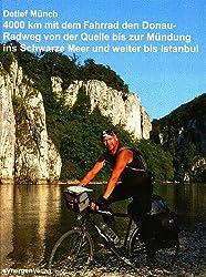 4000 km mit dem Fahrrad den Donau-Radweg von der Quelle bis zur Mündung ins Schwarze Meer und weiter bis Istanbul am Bosporus: Ein abenteuerlicher ... und handsignierte Liebhaber-Ausgabe
