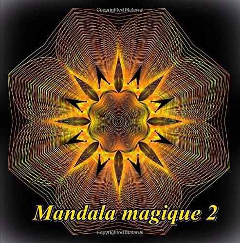 Mandala magique 2 - coloriages pour adultes: Coloriage anti-stress
