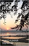 A DOVE FROM DARJEELING: A Collection of 8 short stories