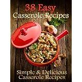38 Easy Casserole Recipes - Simple & Delicious Casserole Recipes (English Edition)