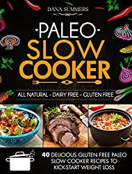 Paleo Slow Cooker: 40 Delicious Gluten Free Paleo Slow Cooker Recipes to Kick-Start Weight Loss (English Edition)