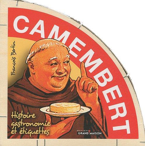 Camembert, histoire, gastronomie et étiquettes par François Bertin