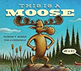 This Is a Moose by Richard T. Morris (2014-05-06)