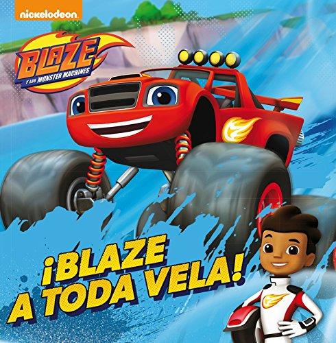 ¡Blaze a toda vela! (Blaze y los Monster Machines. Primeras Lecturas) por Nickelodeon Nickelodeon