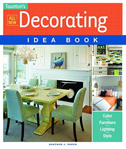 All New Decorating Idea Book: Color. Furniture. Lighting. Style (Taunton Idea Book)
