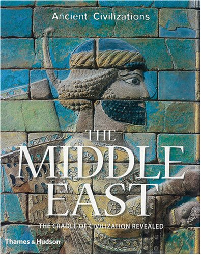 The Middle East: The Cradle of Civilization Revealed (Ancient Civilizations)