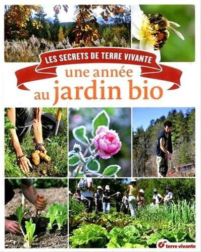 Une anne au jardin bio : Les secrets de Terre vivante