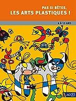Pas si bêtes les arts plastiques ! de Patrick Straub