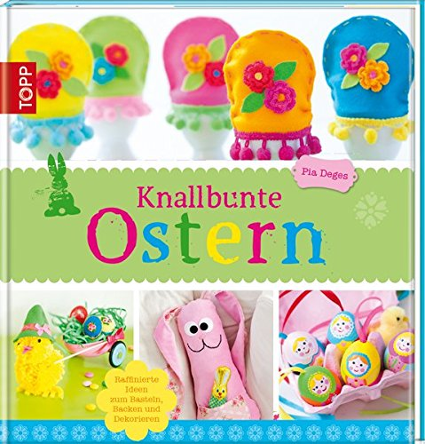 Knallbunte Ostern: Ideen zum Basteln, Spielen und Backen
