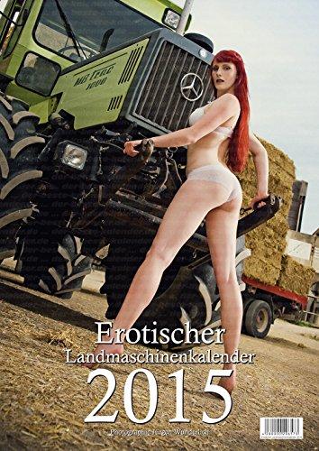 Erotischer Landmaschinenkalender 2015 (Traktor Kalender 2015)