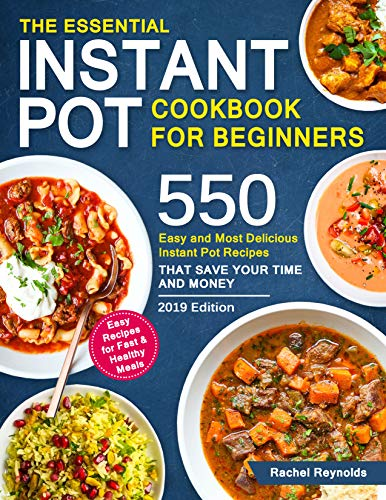 The Essential Instant Pot Cookbook for Beginners: 550 Easy and Most Delicious Instant Pot Recipes That Save Your Time and Money (English Edition)