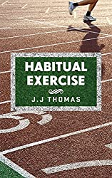 Sports training: Habitual Exercise: Create Lasting Exercise and Fitness Habits to Build a Healthier, Happier You!