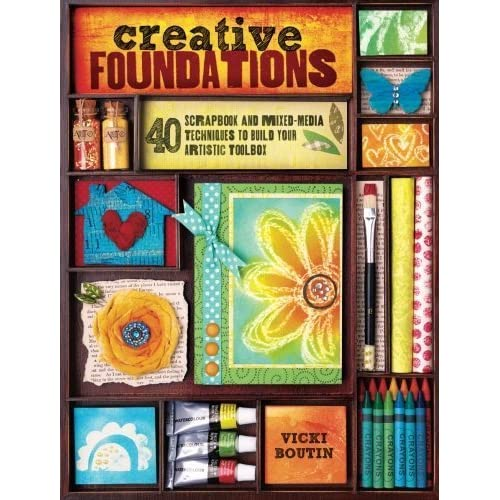 Creative Foundations: 40 Scrapbook and Mixed Media Techniques to Build Your Artistic Toolbox by Boutin, Vicki (2012) Paperback