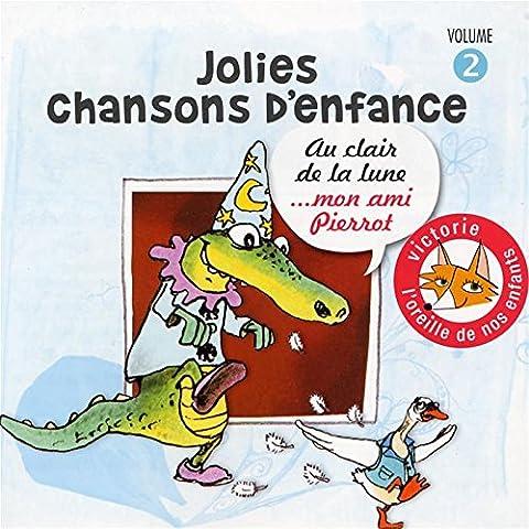 Jolies Chansons D'Enfance /Vol.2 : Au Clair De La Lune...Mon Ami Pierrot
