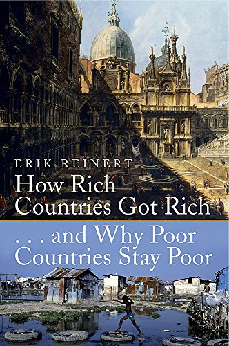 How Rich Countries Got Rich and Why Poor Countries Stay Poor por Erik S. Reinert