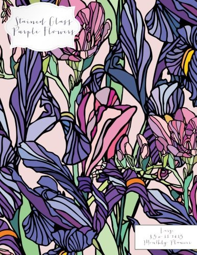 Stained Glass Purple Flowers Large 8.5 x 11 2015 Monthly Planner (2015 Day Planners, Organizers, & Calendars) (Volume 14) by Jot Spot Stationary (2014-10-06)
