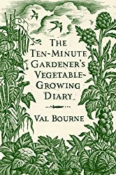 The Ten-Minute Gardener's Vegetable-Growing Diary by Val Bourne (2011-09-29)