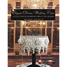 Elegant Dream Wedding Cakes: A Collection of Memorable Small Cake Designs, Instruction Guide 1 (Volume 1) [Paperback]