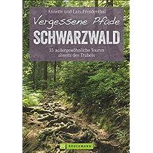 Vergessene Pfade im Schwarzwald: 35 Touren abseits des Trubels - ein Wanderführer mit außergewöhnlich ruhigen Wanderungen im Schwarzwald. oder Schwarzatal (Erlebnis Wandern)