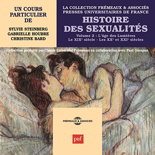 Histoire des sexualités 2 : L'âge des Lumières - Le XIXe siècle - Les XXe et XXIe siècles