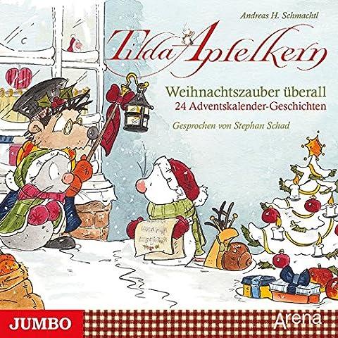 Tilda Apfelkern. Weihnachtszauber überall: 24 Adventskalender-Geschichten und eine