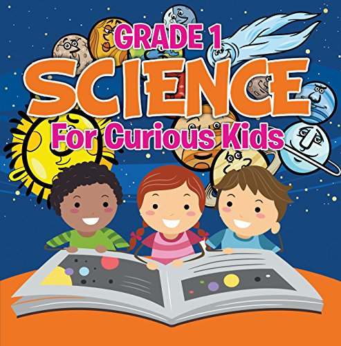 Grade 1 Science For Curious Kids Fun Science Trivia For Kids In Grade One Children S How Things Work Books