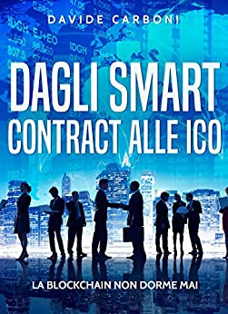 Dagli smart contract alle ICO: La blockchain non dorme mai di [Carboni, Davide]