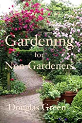 Gardening for Non-Gardeners: The Absoute Beginner Gardening Guide With Tips and Advice for Flowers and Vegetables (English Edition)