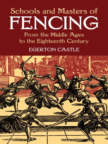 Schools and Masters of Fencing: From the Middle Ages to the Eighteenth Century (Dover Military History, Weapons, Armor) (English Edition) por Egerton Castle