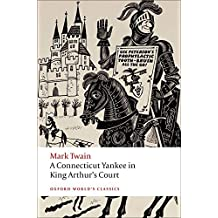 A Connecticut Yankee in King Arthur's Court (Oxford World's Classics)
