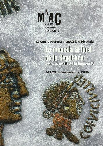 Descargar Libro moneda al final de la República: entre la tradició i la innovació. IX Curs d'Història monetària d'Hispània (24 i 25 de novembre de 2005)/La de Diversos autors