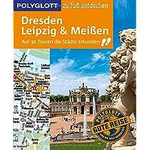 POLYGLOTT Reiseführer Dresden, Leipzig, Meißen zu Fuß entdecken: Auf 30 Touren die Stadt entdecken (POLYGLOTT zu Fuß entdecken)