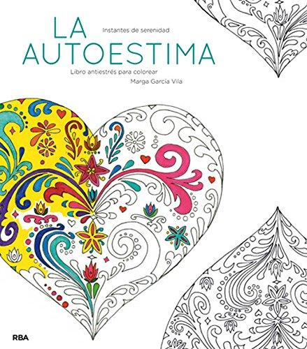 La autoestima: Un libro antiestrés para colorear (PRACTICA) por MARGA GARCÍA VILA
