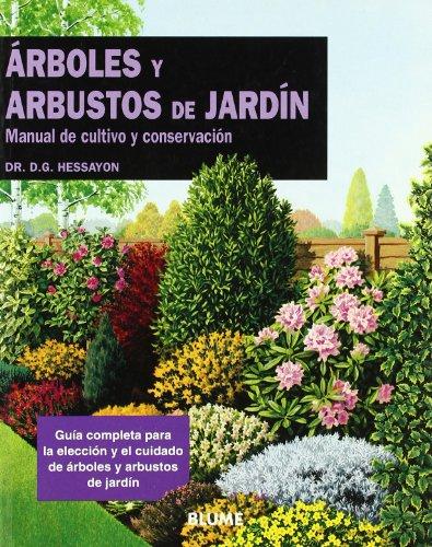 Arboles Y Arbustos De Jardin - Manual De Cultivo Y Conservacion por D.G. Hessayon