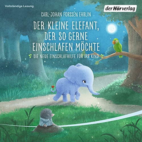 einschlaf cd Der kleine Elefant, der so gerne einschlafen möchte: Die neue Einschlafhilfe für Ihr Kind