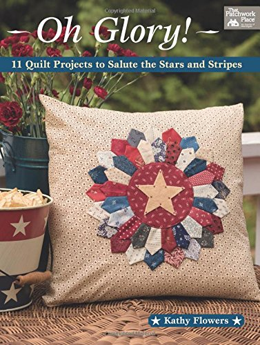 Oh Glory! 11 Quilt Projects to Salute the Stars and Stripes