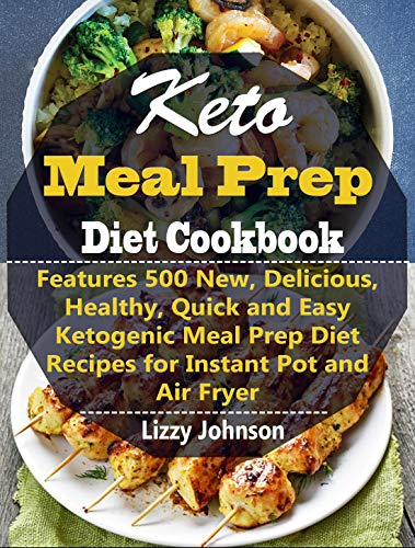 Keto Meal Prep Diet Cookbook: Features 500 New, Delicious, Healthy, Quick and Easy Ketogenic Meal Prep Diet Recipes for Instant Pot and Air Fryer book cover