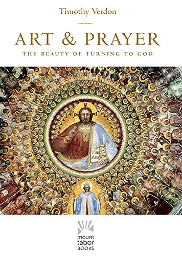 Art and Prayer: The Beauty of Turning to God (Mount Tabor Books) por Timothy Verdon