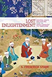 Lost Enlightenment - Central Asia`s Golden Age from the Arab Conquest to Tamerlane