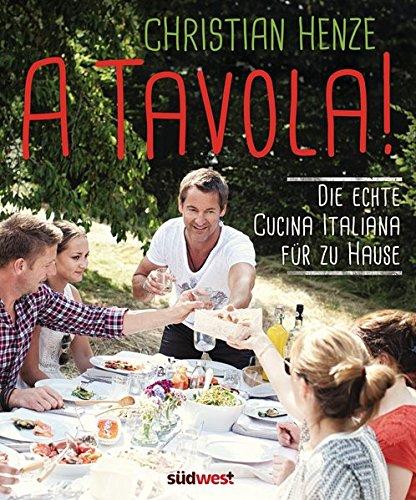 A Tavola!: Die echte Cucina Italiana für zu Hause