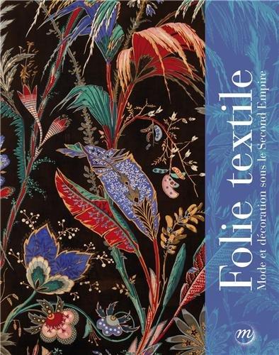 Folie textile : Mode et décoration sous le Second Empire par Anne-Rose Bringel, Collectif