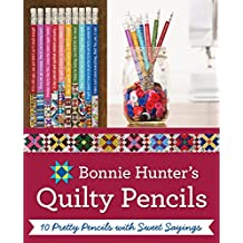Bonnie K. Hunter's Quilty Pencils: 10 Pretty Pencils with Sweet Sayings