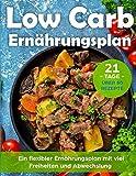 Low Carb Ernährungsplan: Schnell abnehmen in 21 Tagen mit einem flexiblem Low Carb Ernährungskonzept - Über 80 Low Carb Rezepte - Rezepte ohne Kohlenhydrate