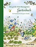 Das große Fritz Baumgarten Gartenbuch: Ein Hausbuch für die ganze Familie