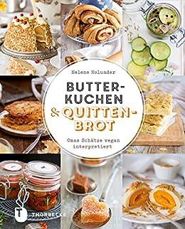 Butterkuchen und Quittenbrot: Omas Schätze vegan interpretiert (German Edition) de [Holunder,