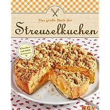 Das große Buch der Streuselkuchen: Klassiker und neue Kreationen mit Streuseln backen (Das große Backbuch)