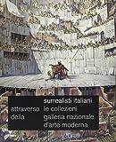Surrealisti italiani. Attraverso le collezioni della galleria nazionale d'arte moderna. Roma 15 dicembre 2005-12 febbraio 2006. Ediz. illustrata
