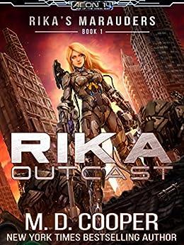 Rika Outcast: A Tale of Mercenaries, Cyborgs, and Mechanized Infantry (Aeon 14: Rika's Marauders Book 1) (English Edition) par [Cooper, M. D.]