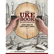 The Uke Book Illustrated: Design & Build the World's Coolest Ukulele
