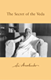The Secret of the Veda: with Selected Hymns (Complete Works of Sri Aurobindo Book 32)
